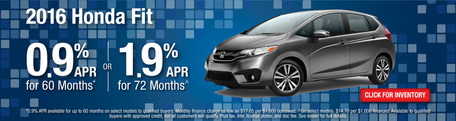 Honda Fit 0.9 %APR for 60 months or 1.9% APR for 72 months